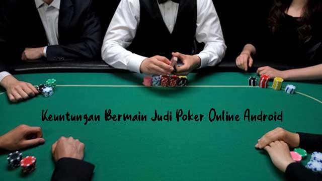 Keuntungan Bermain Judi Poker Online Android