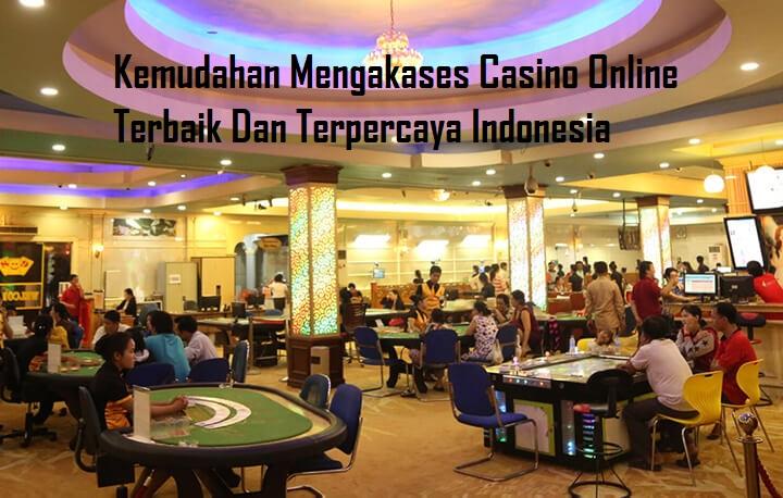 Kemudahan Mengakases Casino Online Terbaik Dan Terpercaya Indonesia
