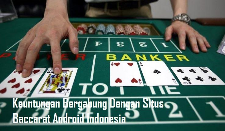 Keuntungan Bergabung Dengan Situs Baccarat Android Indonesia