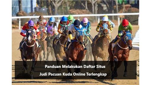 Panduan Melakukan Daftar Situs Judi Pacuan Kuda Online Terlengkap